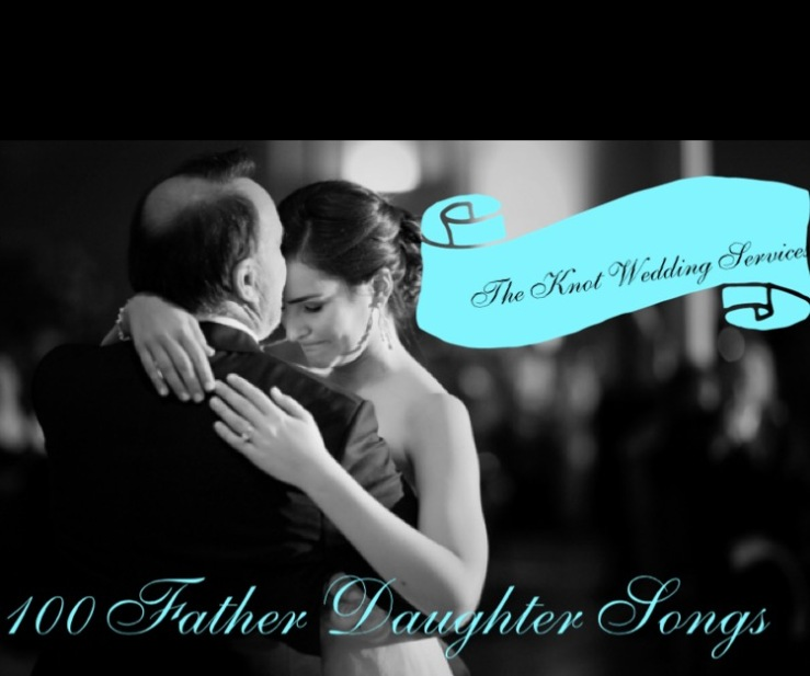 father daughter songs top 100 popular father daughter dance songs